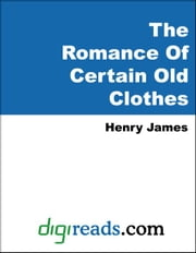 The Romance Of Certain Old Clothes ebook by James, Henry