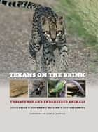 Texans on the Brink - Threatened and Endangered Animals ebook by Brian R. Chapman, William I. Lutterschmidt, John H. Rappole,...