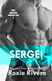 SERGEI (Her Russian Protector #5) ebook by Roxie Rivera