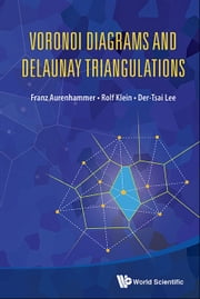 Voronoi Diagrams and Delaunay Triangulations ebook by Franz Aurenhammer,Rolf Klein,Der-Tsai Lee