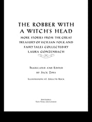 The Robber with a Witch's Head - More Stories from the Great Treasury of Sicilian Folk and Fairy Tales Collected by Laura Gonzenbach ebook by Jack Zipes,Laura Gonzenbach