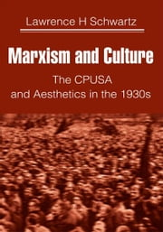 Marxism and Culture - The CPUSA and Aesthetics in the 1930s ebook by Lawrence Schwartz