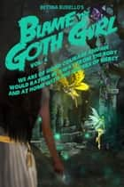 Blame The Goth Girl Vol. 4: We Are Of Good Courage And We Would Rather Be Away From The Body And At Home With The Sisters Of Mercy ebook by Bettina Busiello