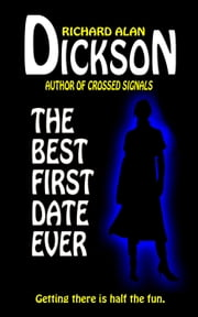 ebook The Best First Date Ever de Richard Alan Dickson
