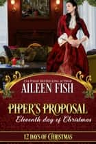 Piper's Proposal - 12 Days of Christmas ebook by Aileen Fish