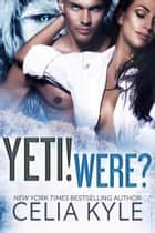 Yeti! Were? (BBW Paranormal Shapeshifter Romance) ebook by Celia Kyle
