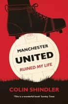 Manchester United Ruined My Life ebook by Colin Shindler