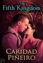 The Fifth Kingdom ebook by Caridad Pineiro