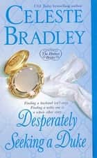 Desperately Seeking A Duke ebook by Celeste Bradley