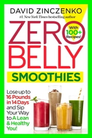Zero Belly Smoothies - Lose up to 16 Pounds in 14 Days and Sip Your Way to A Lean & Healthy You! ebook by David Zinczenko
