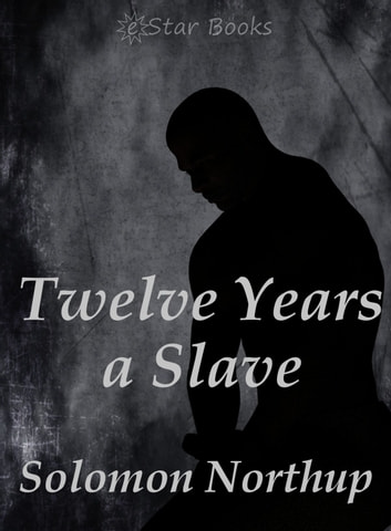 Twelve Years a Slave ebook by Solomon Northrup