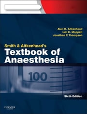 Smith and Aitkenhead's Textbook of Anaesthesia ebook by Alan R. Aitkenhead,Iain Moppett,Jonathan Thompson