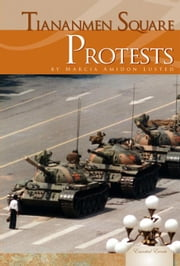 Tiananmen Square Protests ebook by Lusted, Marcia Amidon