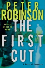 The First Cut - A Novel of Suspense ebook by Peter Robinson