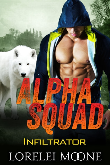 Alpha Squad: Infiltrator ebook by Lorelei Moone