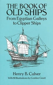 The Book of Old Ships - From Egyptian Galleys to Clipper Ships ebook by Henry B. Culver