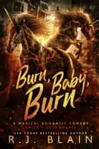 Burn, Baby, Burn ebook by R.J. Blain
