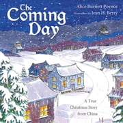 The Coming Day - a true Christmas story from China ebook by Alice Burnett Poynor