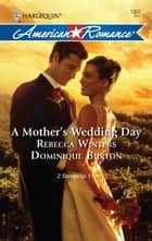 A Mother's Wedding Day - A Mother's Secret\A Daughter's Discovery ebook by Rebecca Winters, Dominique Burton