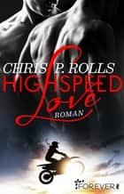 Highspeed Love - Roman ebook by Chris P. Rolls