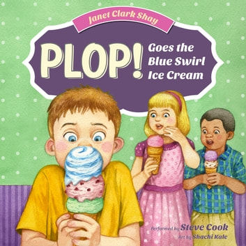 Plop! Goes the Blue Swirl Ice Cream audiobook by Janet Clark Shay