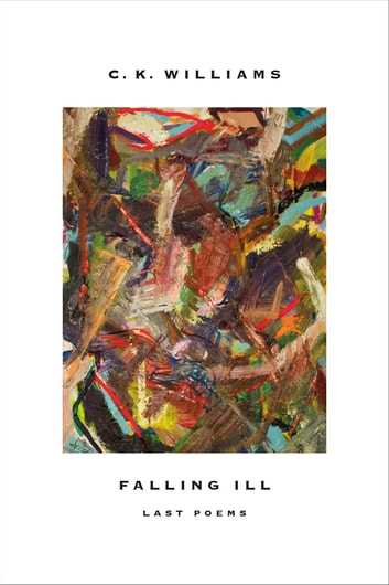 Falling Ill - Last Poems ebook by C. K. Williams
