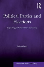 Political Parties and Elections - Legislating for Representative Democracy ebook by Anika Gauja