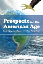 Prospects for the American Age - Sovereignty and Influence in the New World Order ebook by Dr. Jamal Sanad Al-Suwaidi