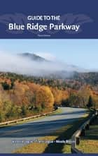 Guide to the Blue Ridge Parkway ebook by Victoria Logue, Frank Logue, Nichole Blouin