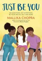 Just Be You - Ask Questions, Set Intentions, Be Your Special Self, and More ebook by Mallika Chopra, Brenna Vaughan
