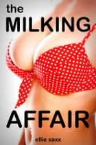 The Milking Affair eBook by Ellie Saxx