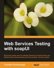 Web Services Testing with soapUI ebook by Charitha Kankanamge