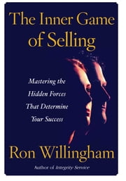 The Inner Game of Selling - Mastering the Hidden Forces that Determine Your Success ebook by Ron Willingham