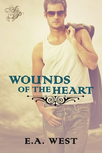 Wounds of the Heart ebook by E.A. West