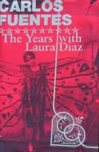 The Years with Laura Diaz ebook by Carlos Fuentes