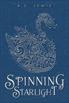 Spinning Starlight ebook by R.C. Lewis, Disney Digital Books