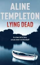 Lying Dead - DI Marjory Fleming Book 3 ebook by Aline Templeton