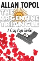 The Argentine Triangle ebook by Allan Topol