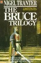 Bruce Trilogy - The thrilling story of Scotland's great hero, Robert the Bruce ebook by Nigel Tranter