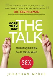 More Than Just the Talk - Becoming Your Kids' Go-To Person About Sex ebook by Jonathan McKee