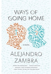 Ways of Going Home - A Novel ebook by Alejandro Zambra,Megan McDowell