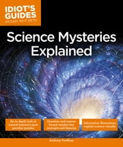 Science Mysteries Explained - In-Depth Explorations of Natural Science's Most Fascinating Facts ebook by Anthony Fordham