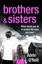 Brothers & Sisters ebook by Adele O'Neill