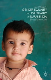 Gender Equality and Inequality in Rural India - Blessed with a Son ebook by Carol Vlassoff