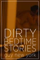 Dirty Bedtime Stories ebook by Guy New York