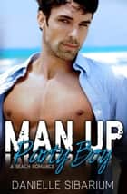 Man Up Party Boy ebook by Danielle Sibarium