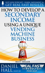 How to Develop a Secondary Income using a Unique Vending Machine Business