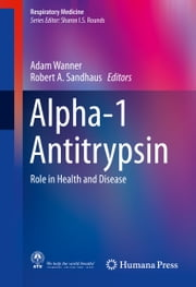 Alpha-1 Antitrypsin - Role in Health and Disease ebook by Adam Wanner,Robert A. Sandhaus