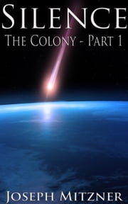 Silence (The Colony Part 1) - The Colony, #1 ebook by Joseph Mitzner