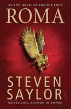 Roma - The Epic Novel of Ancient Rome ebook by Steven Saylor